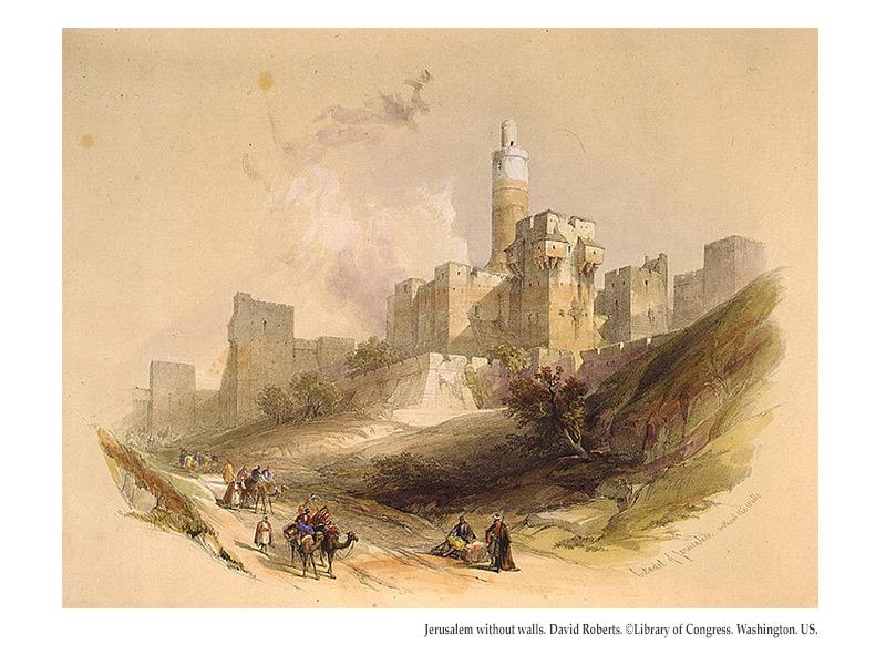 Jerusalem without walls. David Roberts. ©Library of Congress. Washington. US.